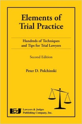 Elements of Trial Practice: Hundreds of Techniques and Tips for Trial Lawyers